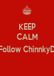 KEEP CALM  Follow ChinnkyD  - Personalised Poster large