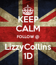 KEEP CALM FOLLOW @ LizzyCollins 1D - Personalised Poster large