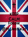 KEEP CALM  Follow @M_Jessie2x - Personalised Poster large