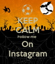 KEEP CALM Follow me  On Instagram - Personalised Poster large