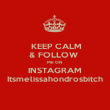 KEEP CALM & FOLLOW  ME ON  INSTAGRAM Itsmelissahondrosbitch - Personalised Poster large