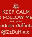 KEEP CALM & FOLLOW ME  ON twitter burkely duffield  @ZzDuffield  - Personalised Poster large
