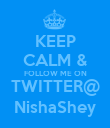 KEEP CALM & FOLLOW ME ON TWITTER@ NishaShey - Personalised Poster large
