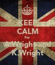 KEEP CALM For  A.Wright and K.Wright - Personalised Poster large