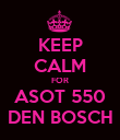 KEEP CALM FOR ASOT 550 DEN BOSCH - Personalised Poster large