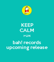 KEEP CALM FOR bah! records upcoming release - Personalised Poster large