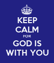 KEEP CALM FOR GOD IS WITH YOU - Personalised Poster large