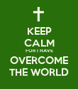 KEEP CALM FOR I HAVE OVERCOME THE WORLD - Personalised Poster large
