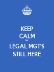 KEEP CALM for LEGAL MGT'S STILL HERE - Personalised Poster large