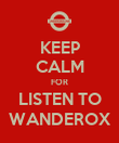 KEEP CALM FOR LISTEN TO WANDEROX - Personalised Poster large
