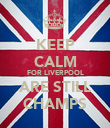 KEEP CALM FOR LIVERPOOL ARE STILL CHAMPS - Personalised Poster large