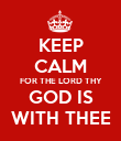KEEP CALM FOR THE LORD THY GOD IS WITH THEE - Personalised Poster large