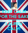 KEEP CALM FOR THE SAKE OF KEEPING LAUREN CALM! - Personalised Poster large