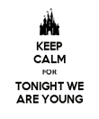 KEEP CALM FOR TONIGHT WE ARE YOUNG - Personalised Poster large