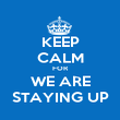 KEEP CALM FOR WE ARE STAYING UP - Personalised Poster large