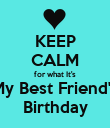 KEEP CALM for what It's My Best Friend's Birthday - Personalised Poster large