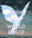 KEEP CALM FOR WORLD PEACE - Personalised Poster large