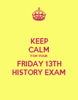 KEEP CALM FOR YOUR FRIDAY 13TH HISTORY EXAM - Personalised Poster large