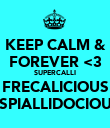 KEEP CALM & FOREVER <3 SUPERCALLI FRECALICIOUS ASPIALLIDOCIOUS - Personalised Poster large