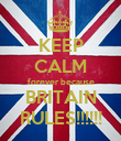 KEEP CALM forever because BRITAIN RULES!!!!!! - Personalised Poster large