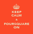 KEEP CALM & FOURSQUARE ON - Personalised Poster large