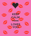 KEEP CALM FRANK LOVES YOU - Personalised Poster small