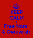 KEEP CALM & Free Nora  & Qetuwrah  - Personalised Poster large