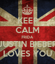 KEEP CALM FRIDA JUSTIN BIEBER LOVES YOU - Personalised Poster large