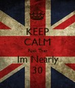 KEEP CALM Fuck That Im Nearly 30 - Personalised Poster large