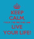 KEEP CALM, FUCK THE HATERS and LIVE YOUR LIFE! - Personalised Poster large
