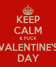 KEEP CALM & FUCK VALENTINE'S DAY - Personalised Poster large