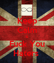 Keep Calm & Fuck You Haters  - Personalised Poster large