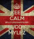 KEEP CALM #FUTURERAPPERBF BUDDY MYLEZ - Personalised Poster large