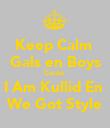 Keep Calm  Gals en Boys Cause  I Am Kullid En  We Got Style - Personalised Poster large