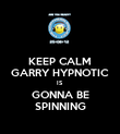 KEEP CALM GARRY HYPNOTIC IS GONNA BE SPINNING - Personalised Poster large