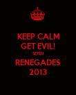 KEEP CALM GET EVIL! SE7EN RENEGADES 2013 - Personalised Poster large