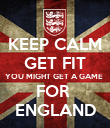 KEEP CALM GET FIT YOU MIGHT GET A GAME  FOR  ENGLAND - Personalised Poster large