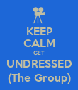 KEEP CALM GET UNDRESSED (The Group) - Personalised Poster large