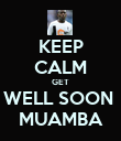 KEEP CALM GET WELL SOON  MUAMBA - Personalised Poster large