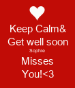 Keep Calm& Get well soon Sophie  Misses You!<3 - Personalised Poster large