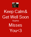 Keep Calm& Get Well Soon Sophie Misses You<3 - Personalised Poster large