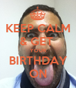 KEEP CALM & GET  YOUR BIRTHDAY ON - Personalised Poster large