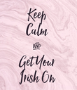 Keep Calm & Get Your Irish On - Personalised Poster large