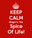 KEEP CALM Ginger Is The Spice Of Life! - Personalised Poster large