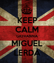 KEEP CALM GIOVANNA MIGUEL LERDA - Personalised Poster large