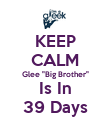 """KEEP CALM Glee """"Big Brother"""" Is In 39 Days - Personalised Poster large"""