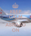 KEEP CALM GO ABROAD ON - Personalised Poster large