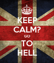 KEEP CALM? GO TO HELL - Personalised Poster large
