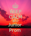 KEEP CALM go to  Junior  Prom  - Personalised Poster large