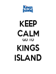 KEEP CALM GO TO KINGS ISLAND - Personalised Poster large